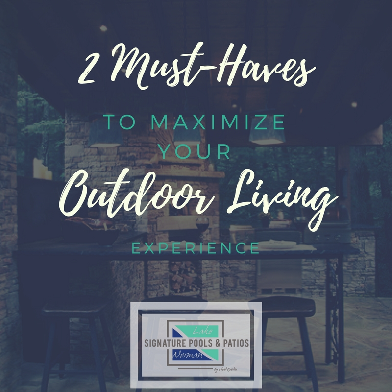 2 Must-Haves to Maximize Your Outdoor Living Experience